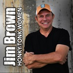 Jim Brown  'Honky Tonk Women    Wed, Aug 30, 2017 3:24 pm SMG Records Nashville'