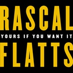 Rascal Flatts  'Yours If You Want It'
