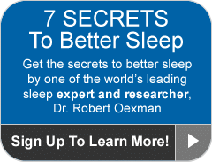7 Secrets to better sleep - Get the secrets to better sleep by one of the world's leading sleep experts and researchers Dr. Robert Oexman