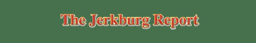 Jerkburg Report